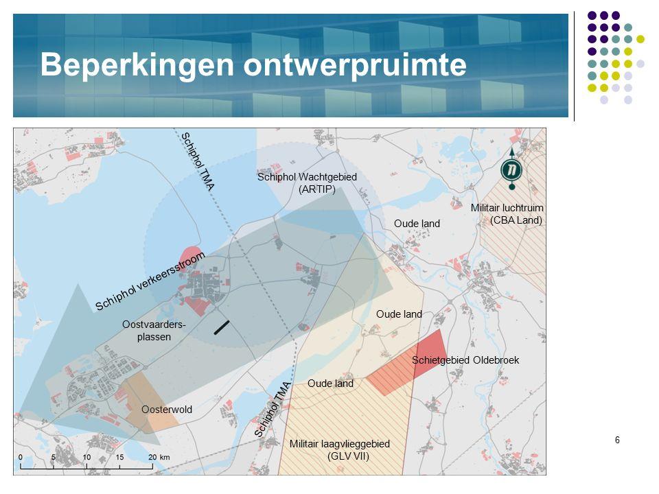6 Beperkingen ontwerpruimte Oosterwold Militair laagvlieggebied (GLV VII) Militair luchtruim (CBA Land) Schietgebied Oldebroek Schiphol Wachtgebied (ARTIP) Schiphol TMA Schiphol verkeersstroom Oostvaarders- plassen Oude land