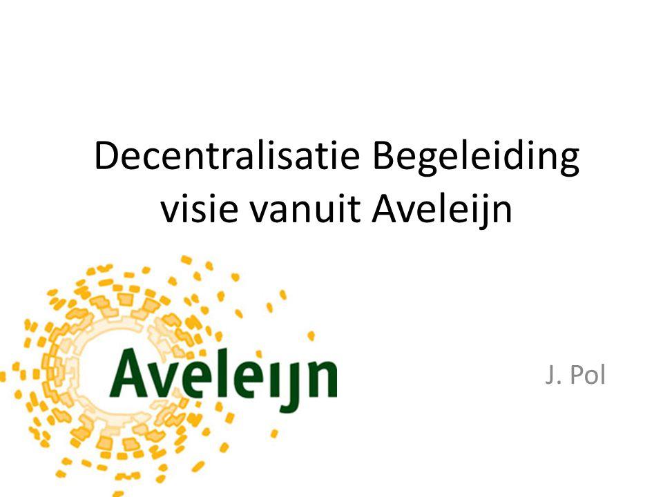 Decentralisatie Begeleiding visie vanuit Aveleijn J. Pol