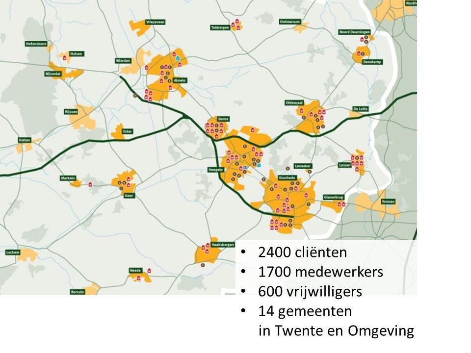 2400 cliënten 1700 medewerkers 600 vrijwilligers 14 gemeenten in Twente en Omgeving