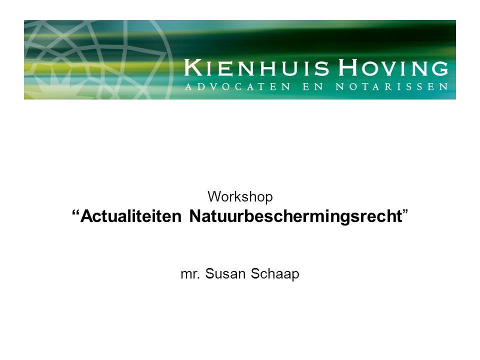 """Workshop """"Actualiteiten Natuurbeschermingsrecht"""" mr. Susan Schaap"""