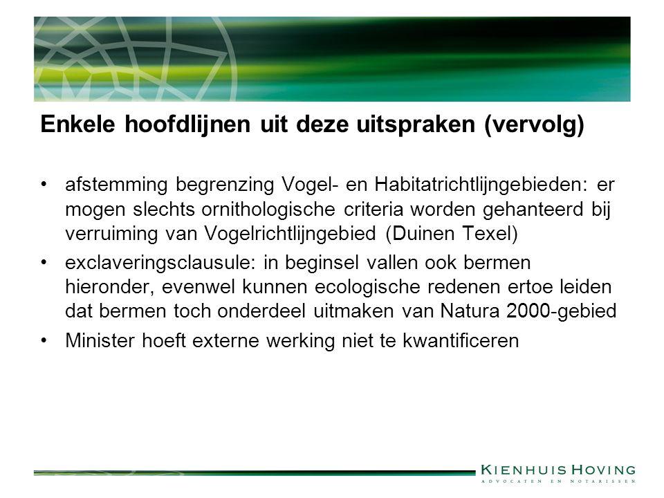 Enkele hoofdlijnen uit deze uitspraken (vervolg) afstemming begrenzing Vogel- en Habitatrichtlijngebieden: er mogen slechts ornithologische criteria worden gehanteerd bij verruiming van Vogelrichtlijngebied (Duinen Texel) exclaveringsclausule: in beginsel vallen ook bermen hieronder, evenwel kunnen ecologische redenen ertoe leiden dat bermen toch onderdeel uitmaken van Natura 2000-gebied Minister hoeft externe werking niet te kwantificeren