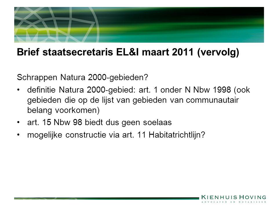 Brief staatsecretaris EL&I maart 2011 (vervolg) Schrappen Natura 2000-gebieden? definitie Natura 2000-gebied: art. 1 onder N Nbw 1998 (ook gebieden di