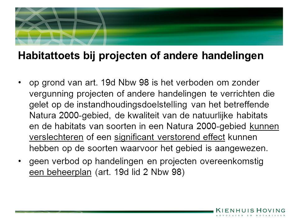 Habitattoets bij projecten of andere handelingen op grond van art. 19d Nbw 98 is het verboden om zonder vergunning projecten of andere handelingen te