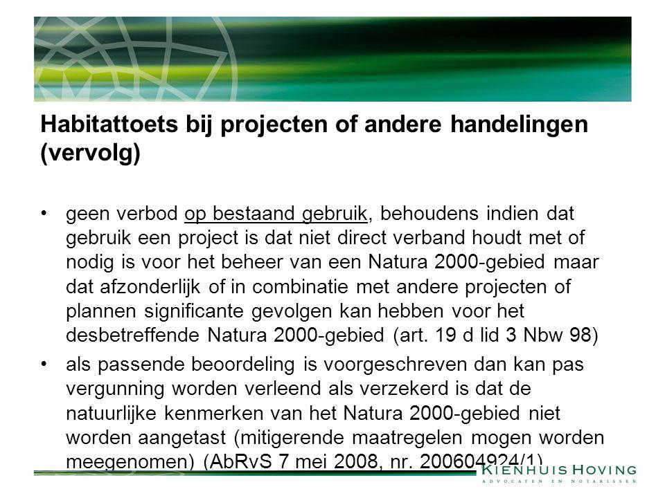 Habitattoets bij projecten of andere handelingen (vervolg) geen verbod op bestaand gebruik, behoudens indien dat gebruik een project is dat niet direct verband houdt met of nodig is voor het beheer van een Natura 2000-gebied maar dat afzonderlijk of in combinatie met andere projecten of plannen significante gevolgen kan hebben voor het desbetreffende Natura 2000-gebied (art.