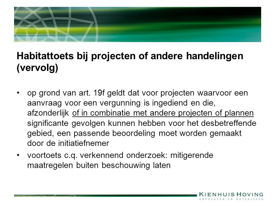 Habitattoets bij projecten of andere handelingen (vervolg) op grond van art. 19f geldt dat voor projecten waarvoor een aanvraag voor een vergunning is