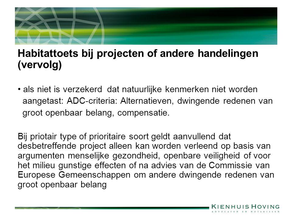 Habitattoets bij projecten of andere handelingen (vervolg) als niet is verzekerd dat natuurlijke kenmerken niet worden aangetast: ADC-criteria: Alternatieven, dwingende redenen van groot openbaar belang, compensatie.