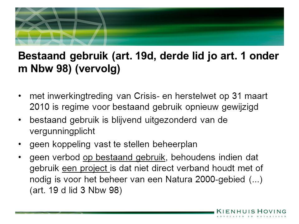 Bestaand gebruik (art. 19d, derde lid jo art. 1 onder m Nbw 98) (vervolg) met inwerkingtreding van Crisis- en herstelwet op 31 maart 2010 is regime vo
