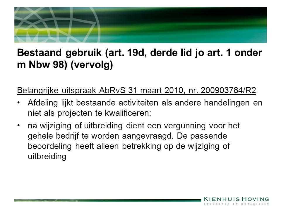 Bestaand gebruik (art. 19d, derde lid jo art. 1 onder m Nbw 98) (vervolg) Belangrijke uitspraak AbRvS 31 maart 2010, nr. 200903784/R2 Afdeling lijkt b