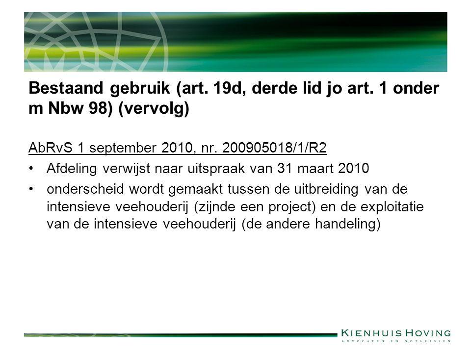 Bestaand gebruik (art. 19d, derde lid jo art. 1 onder m Nbw 98) (vervolg) AbRvS 1 september 2010, nr. 200905018/1/R2 Afdeling verwijst naar uitspraak