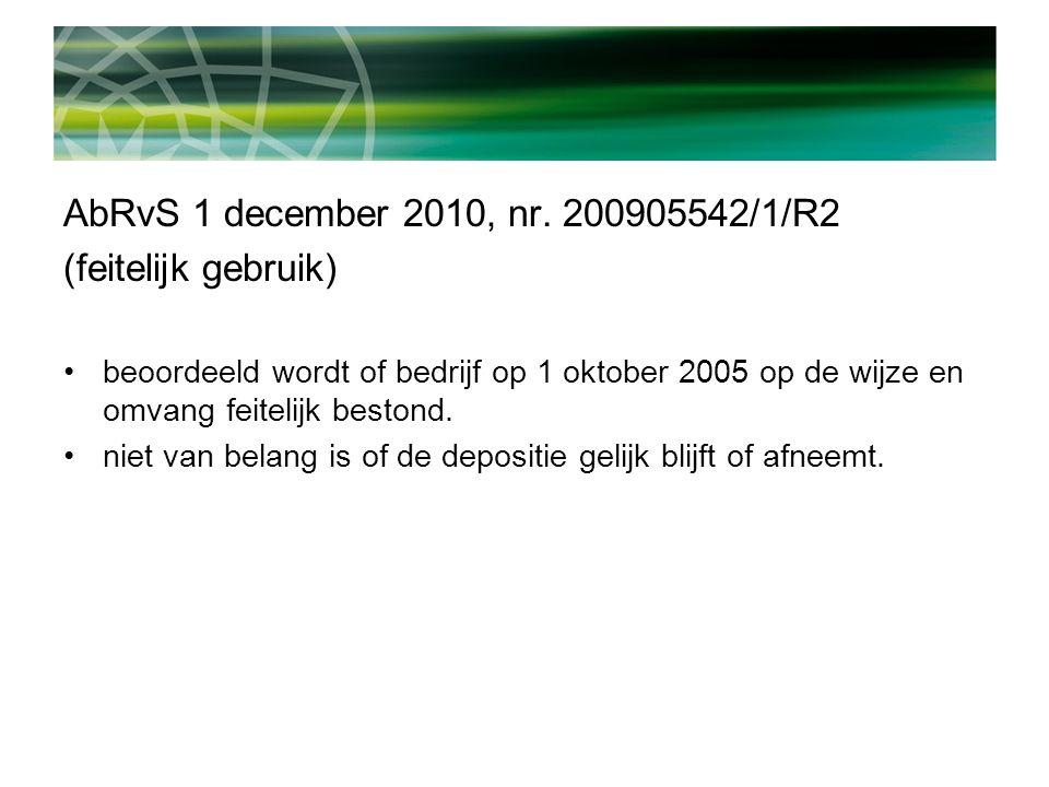 AbRvS 1 december 2010, nr. 200905542/1/R2 (feitelijk gebruik) beoordeeld wordt of bedrijf op 1 oktober 2005 op de wijze en omvang feitelijk bestond. n