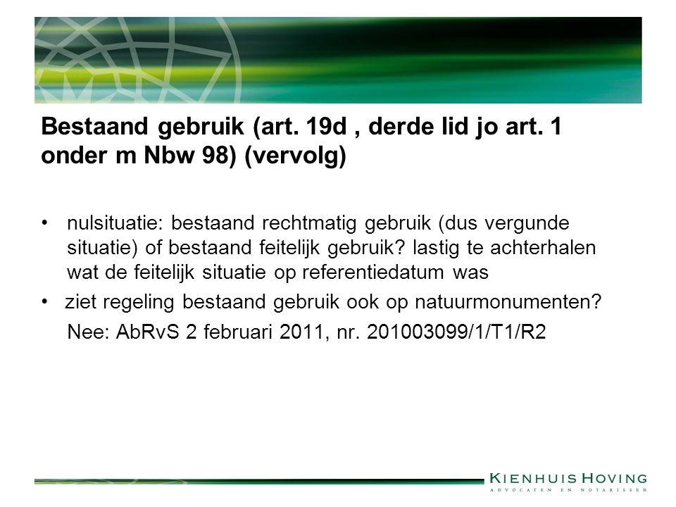 Bestaand gebruik (art. 19d, derde lid jo art. 1 onder m Nbw 98) (vervolg) nulsituatie: bestaand rechtmatig gebruik (dus vergunde situatie) of bestaand