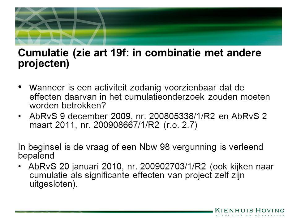 Cumulatie (zie art 19f: in combinatie met andere projecten) w anneer is een activiteit zodanig voorzienbaar dat de effecten daarvan in het cumulatieonderzoek zouden moeten worden betrokken.