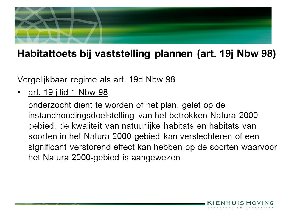 Habitattoets bij vaststelling plannen (art. 19j Nbw 98) Vergelijkbaar regime als art. 19d Nbw 98 art. 19 j lid 1 Nbw 98 onderzocht dient te worden of