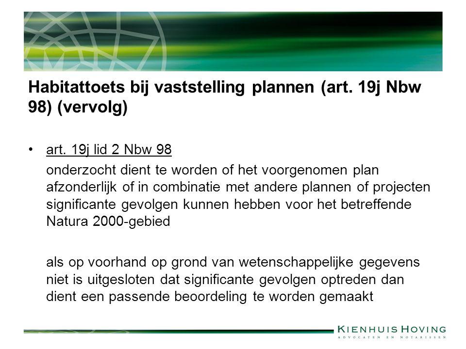 Habitattoets bij vaststelling plannen (art. 19j Nbw 98) (vervolg) art. 19j lid 2 Nbw 98 onderzocht dient te worden of het voorgenomen plan afzonderlij