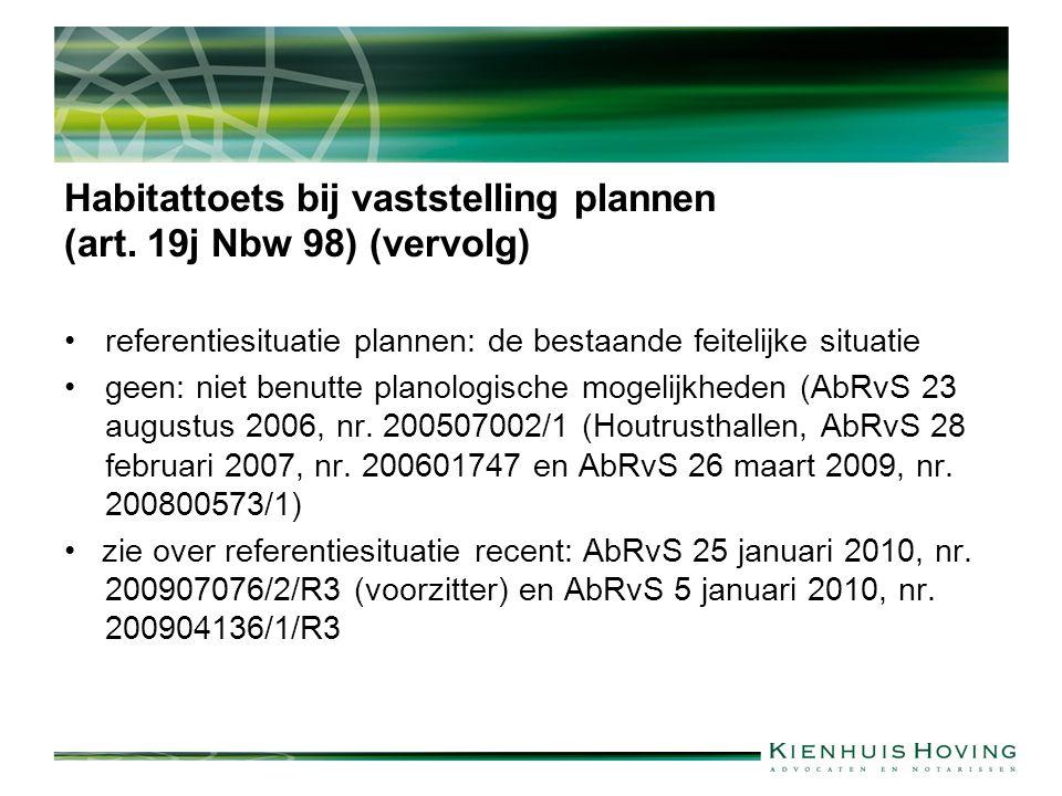 Habitattoets bij vaststelling plannen (art. 19j Nbw 98) (vervolg) referentiesituatie plannen: de bestaande feitelijke situatie geen: niet benutte plan