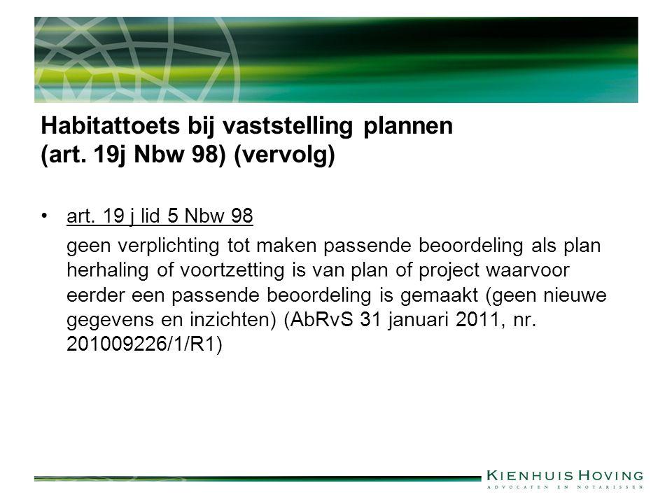 Habitattoets bij vaststelling plannen (art. 19j Nbw 98) (vervolg) art. 19 j lid 5 Nbw 98 geen verplichting tot maken passende beoordeling als plan her