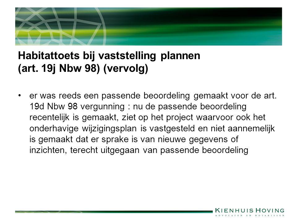 Habitattoets bij vaststelling plannen (art. 19j Nbw 98) (vervolg) er was reeds een passende beoordeling gemaakt voor de art. 19d Nbw 98 vergunning : n