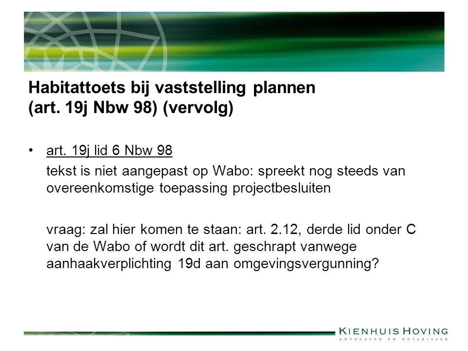 Habitattoets bij vaststelling plannen (art. 19j Nbw 98) (vervolg) art. 19j lid 6 Nbw 98 tekst is niet aangepast op Wabo: spreekt nog steeds van overee