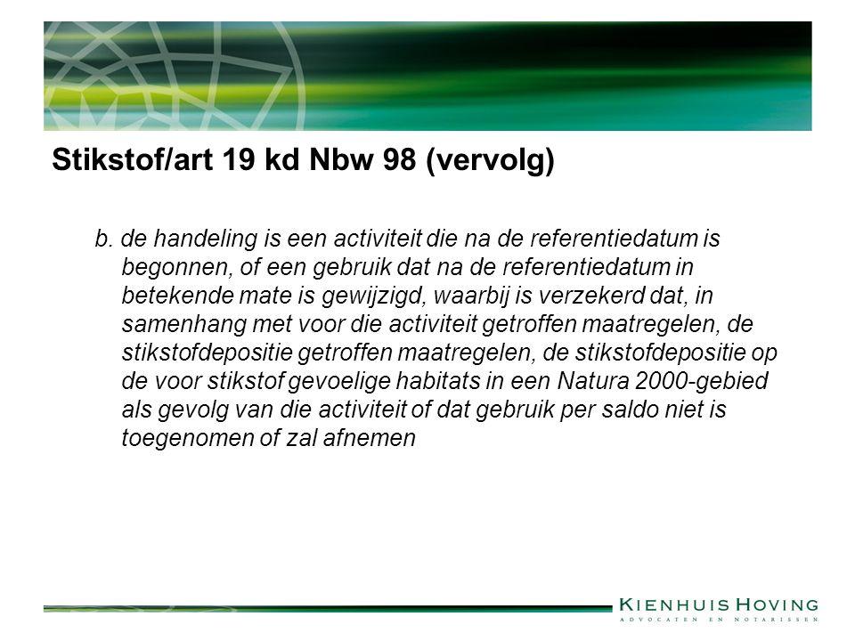 Stikstof/art 19 kd Nbw 98 (vervolg) b. de handeling is een activiteit die na de referentiedatum is begonnen, of een gebruik dat na de referentiedatum