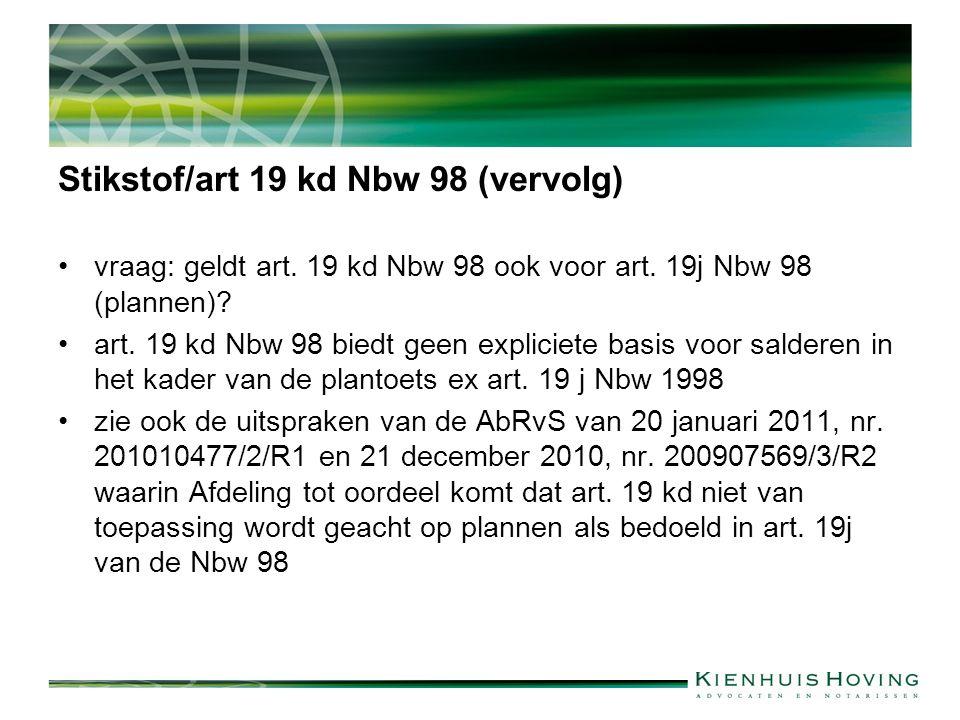 Stikstof/art 19 kd Nbw 98 (vervolg) vraag: geldt art. 19 kd Nbw 98 ook voor art. 19j Nbw 98 (plannen)? art. 19 kd Nbw 98 biedt geen expliciete basis v