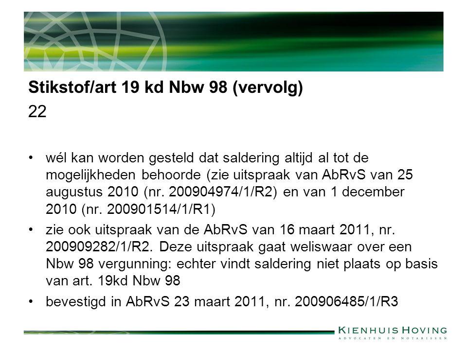 Stikstof/art 19 kd Nbw 98 (vervolg) 22 wél kan worden gesteld dat saldering altijd al tot de mogelijkheden behoorde (zie uitspraak van AbRvS van 25 au