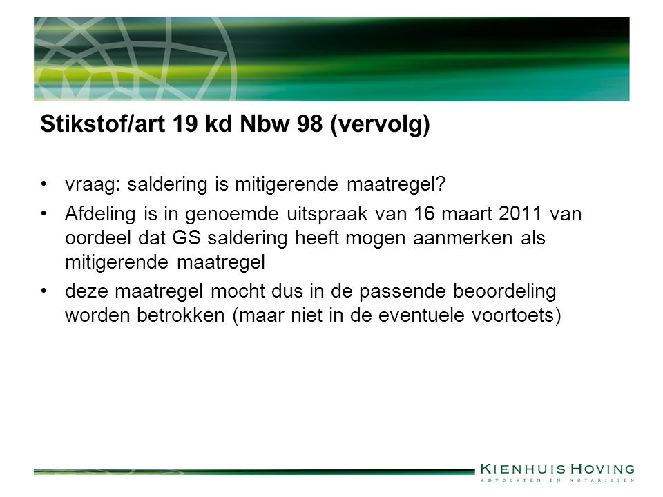 Stikstof/art 19 kd Nbw 98 (vervolg) vraag: saldering is mitigerende maatregel? Afdeling is in genoemde uitspraak van 16 maart 2011 van oordeel dat GS