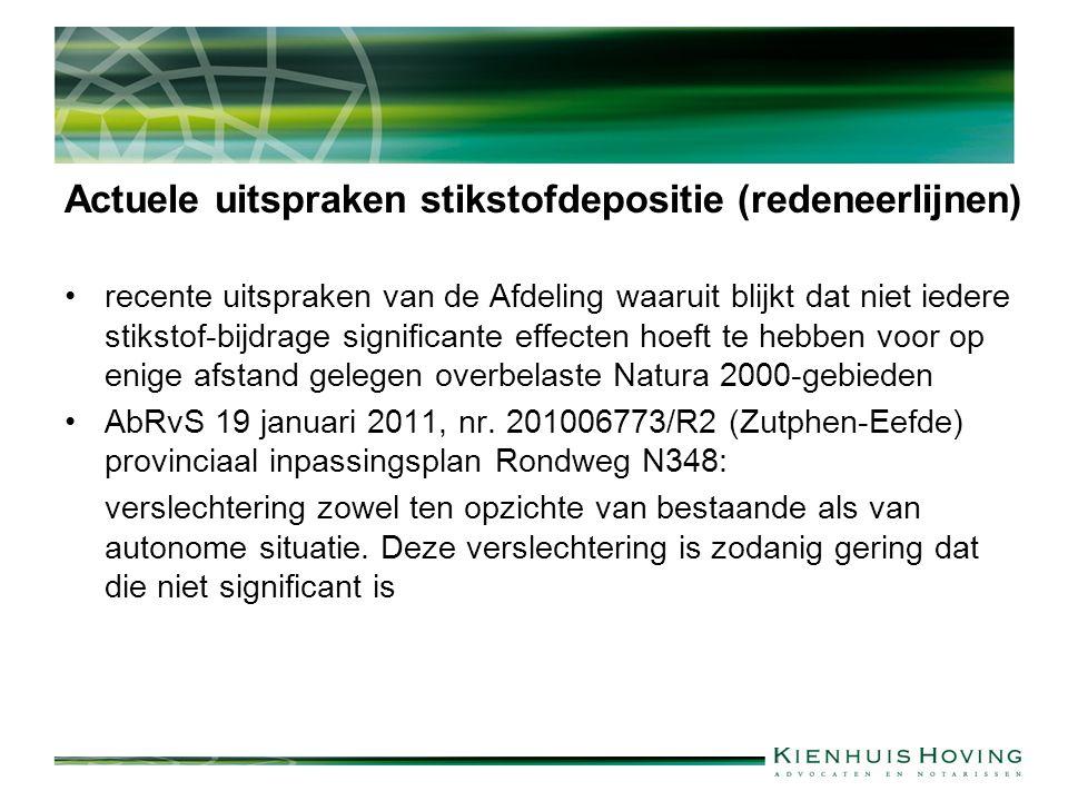 Actuele uitspraken stikstofdepositie (redeneerlijnen) recente uitspraken van de Afdeling waaruit blijkt dat niet iedere stikstof-bijdrage significante effecten hoeft te hebben voor op enige afstand gelegen overbelaste Natura 2000-gebieden AbRvS 19 januari 2011, nr.