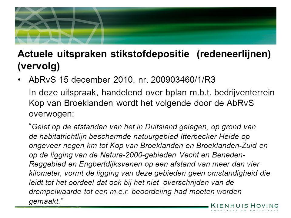Actuele uitspraken stikstofdepositie (redeneerlijnen) (vervolg) AbRvS 15 december 2010, nr. 200903460/1/R3 In deze uitspraak, handelend over bplan m.b