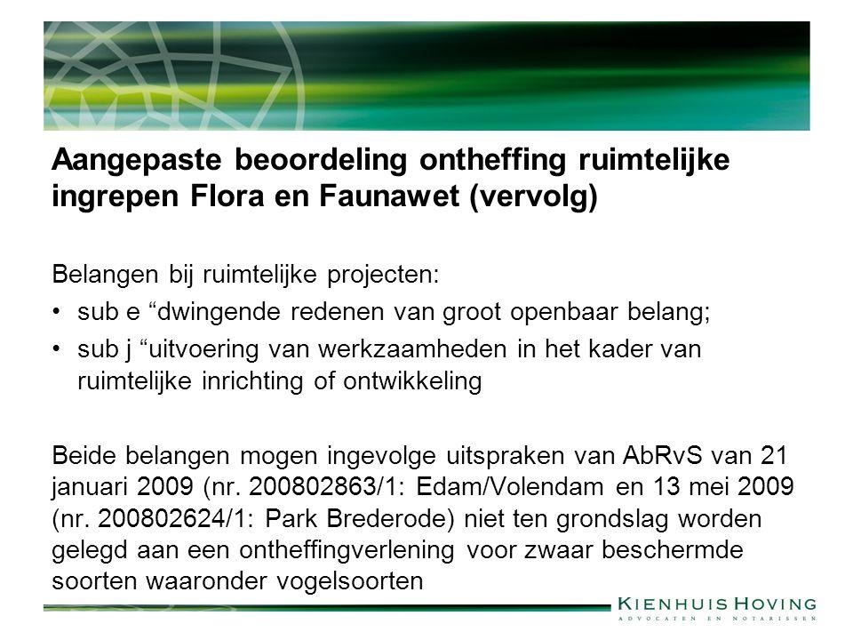 """Aangepaste beoordeling ontheffing ruimtelijke ingrepen Flora en Faunawet (vervolg) Belangen bij ruimtelijke projecten: sub e """"dwingende redenen van gr"""