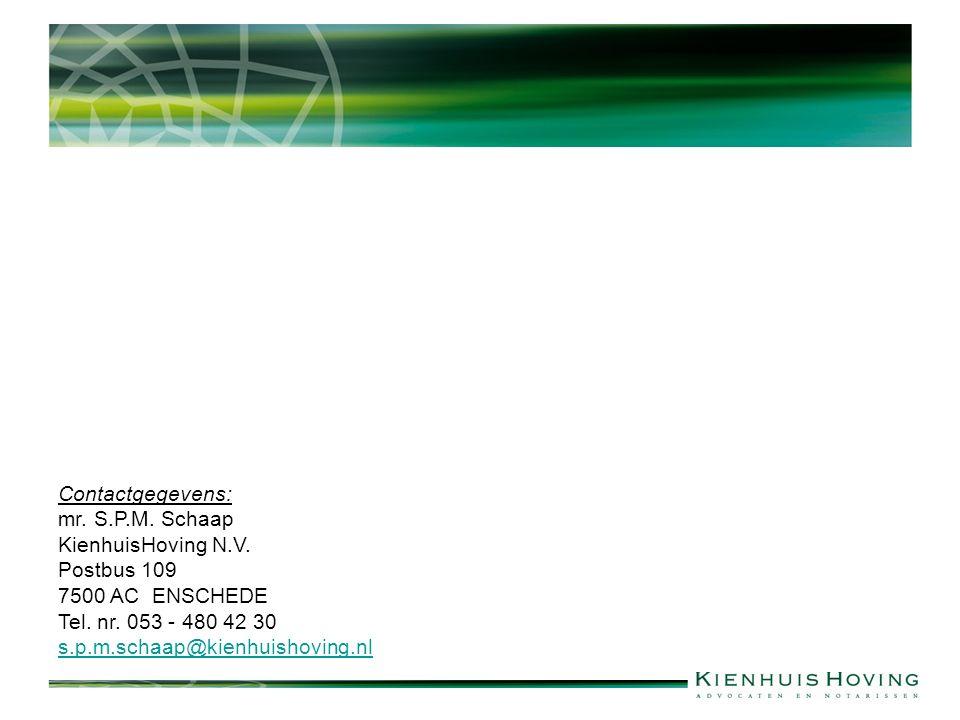 Contactgegevens: mr. S.P.M. Schaap KienhuisHoving N.V. Postbus 109 7500 AC ENSCHEDE Tel. nr. 053 - 480 42 30 s.p.m.schaap@kienhuishoving.nl