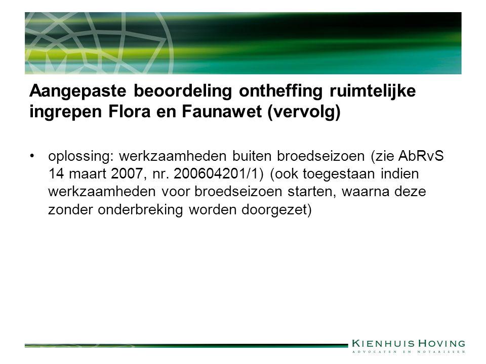 Aangepaste beoordeling ontheffing ruimtelijke ingrepen Flora en Faunawet (vervolg) oplossing: werkzaamheden buiten broedseizoen (zie AbRvS 14 maart 2007, nr.
