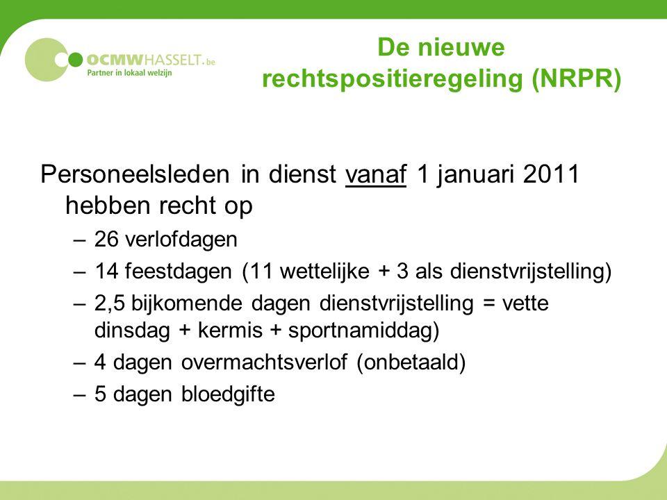 De nieuwe rechtspositieregeling (NRPR) Personeelsleden in dienst vanaf 1 januari 2011 hebben recht op –26 verlofdagen –14 feestdagen (11 wettelijke + 3 als dienstvrijstelling) –2,5 bijkomende dagen dienstvrijstelling = vette dinsdag + kermis + sportnamiddag) –4 dagen overmachtsverlof (onbetaald) –5 dagen bloedgifte