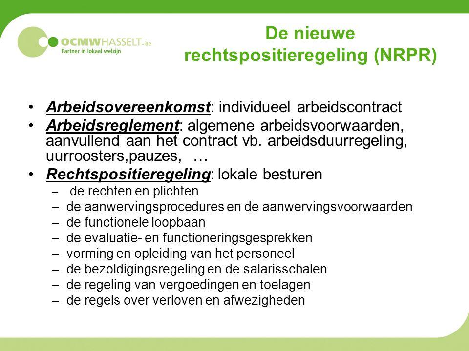 De nieuwe rechtspositieregeling (NRPR) Arbeidsovereenkomst: individueel arbeidscontract Arbeidsreglement: algemene arbeidsvoorwaarden, aanvullend aan het contract vb.