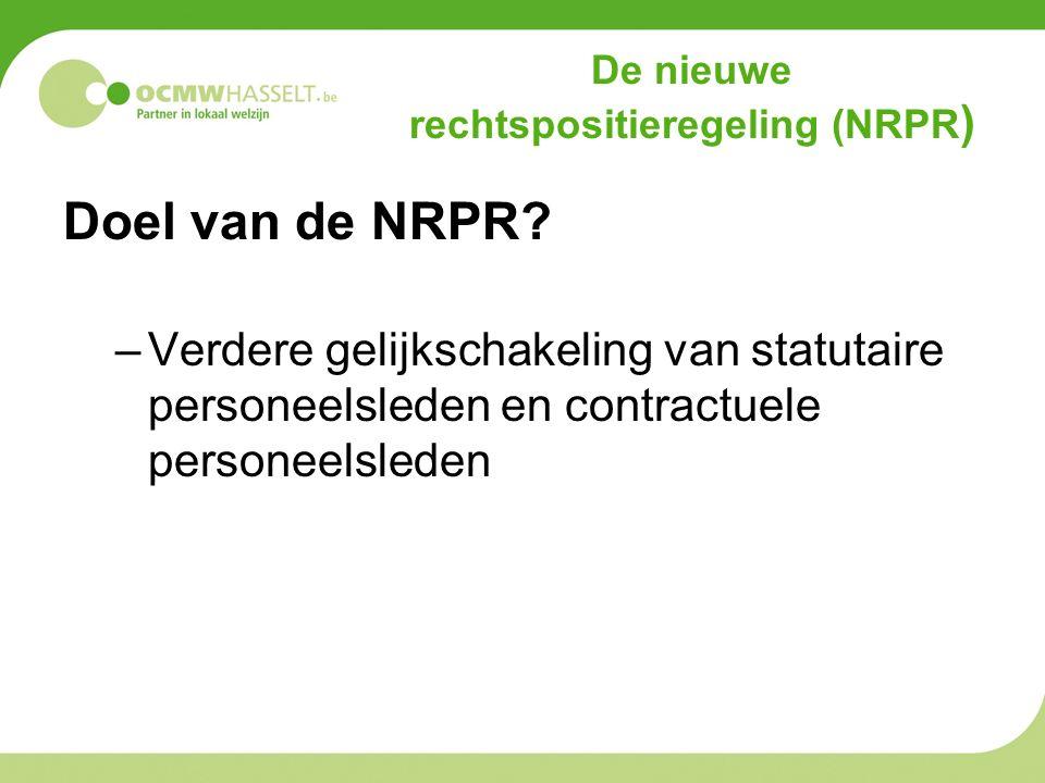 Doel van de NRPR? –Verdere gelijkschakeling van statutaire personeelsleden en contractuele personeelsleden De nieuwe rechtspositieregeling (NRPR )