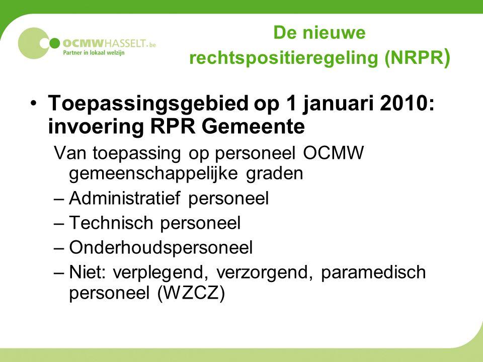 Toepassingsgebied op 1 januari 2010: invoering RPR Gemeente Van toepassing op personeel OCMW gemeenschappelijke graden –Administratief personeel –Technisch personeel –Onderhoudspersoneel –Niet: verplegend, verzorgend, paramedisch personeel (WZCZ)