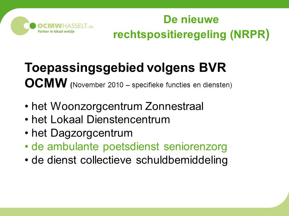 De nieuwe rechtspositieregeling (NRPR ) Toepassingsgebied volgens BVR OCMW (November 2010 – specifieke functies en diensten) het Woonzorgcentrum Zonnestraal het Lokaal Dienstencentrum het Dagzorgcentrum de ambulante poetsdienst seniorenzorg de dienst collectieve schuldbemiddeling