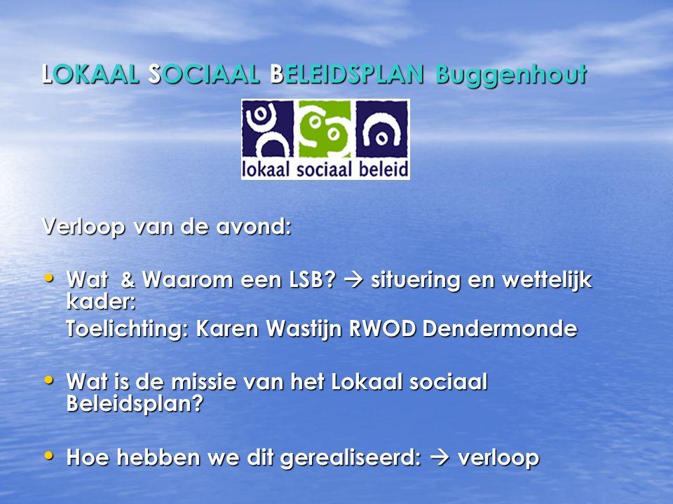 LOKAAL SOCIAAL BELEIDSPLAN Buggenhout OCMW- Raad Gemeenteraad Overlegcomité gemeente-OCMW Projectgroep Stuurgroep / clusterverantwoordelijken Actoren/ werkvergaderingen