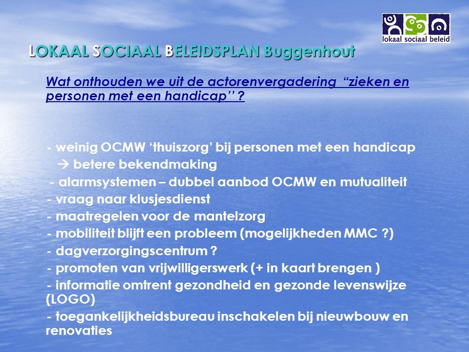 LOKAAL SOCIAAL BELEIDSPLAN Buggenhout Wat onthouden we uit de actorenvergadering zieken en personen met een handicap'' .