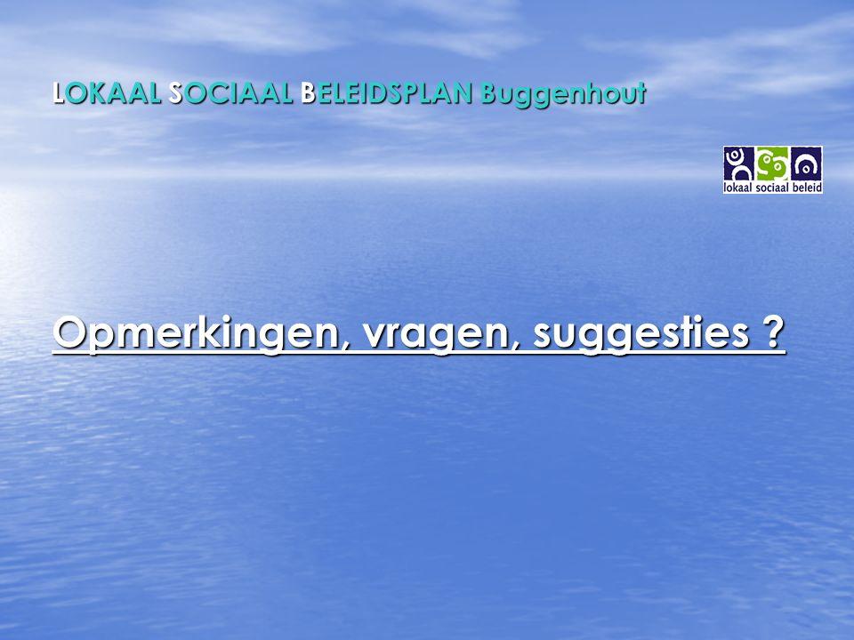LOKAAL SOCIAAL BELEIDSPLAN Buggenhout Opmerkingen, vragen, suggesties