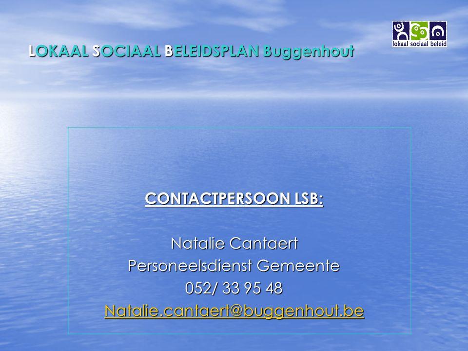 LOKAAL SOCIAAL BELEIDSPLAN Buggenhout CONTACTPERSOON LSB: Natalie Cantaert Personeelsdienst Gemeente 052/ 33 95 48 Natalie.cantaert@buggenhout.be