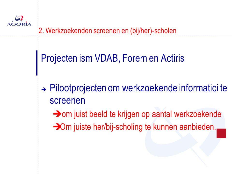 2. Werkzoekenden screenen en (bij/her)-scholen Projecten ism VDAB, Forem en Actiris  Pilootprojecten om werkzoekende informatici te screenen  om jui