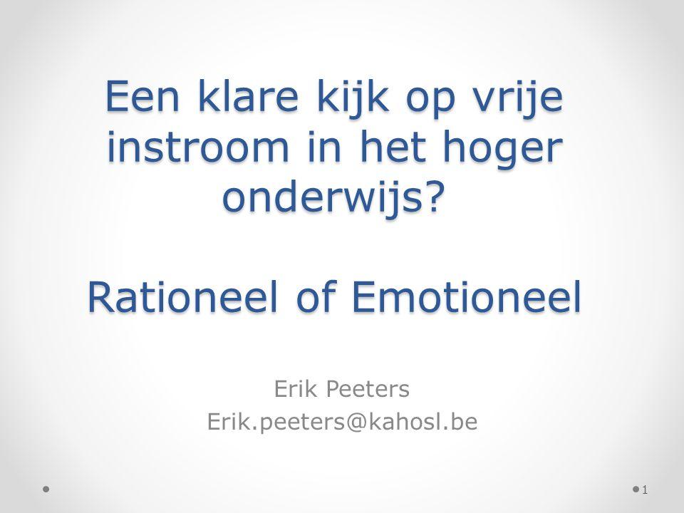 Een klare kijk op vrije instroom in het hoger onderwijs? Rationeel of Emotioneel Erik Peeters Erik.peeters@kahosl.be 1