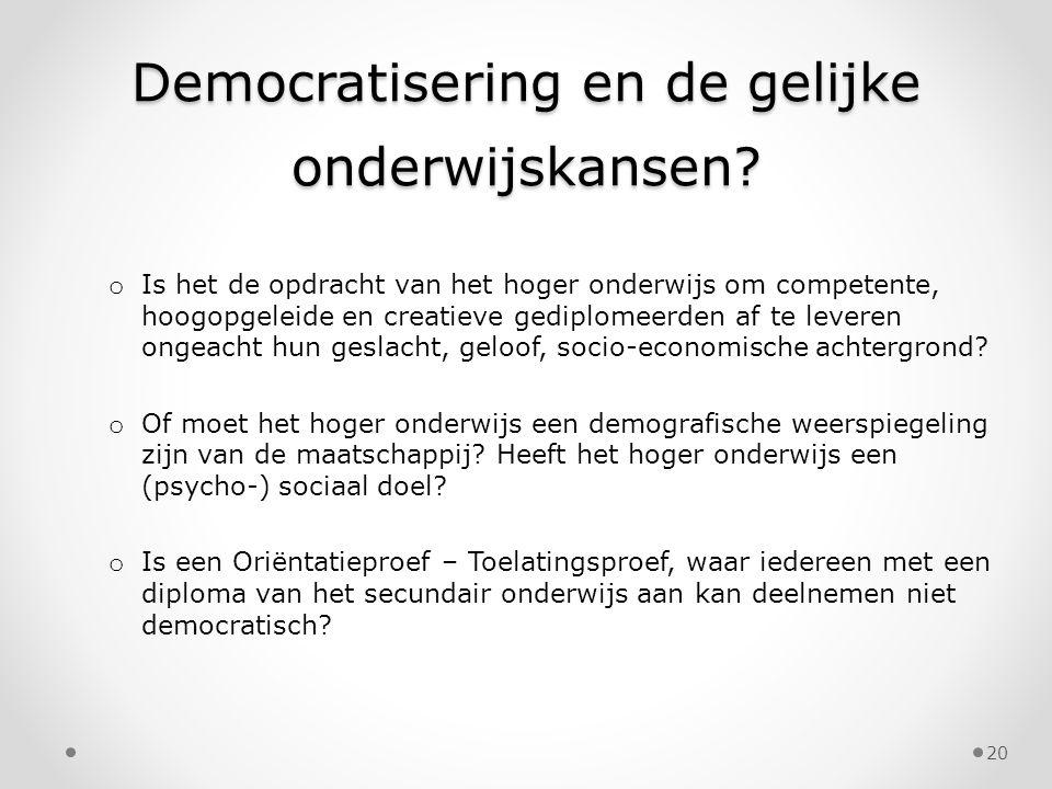 Democratisering en de gelijke onderwijskansen? o Is het de opdracht van het hoger onderwijs om competente, hoogopgeleide en creatieve gediplomeerden a