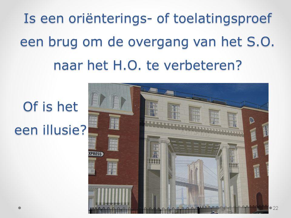 Is een oriënterings- of toelatingsproef een brug om de overgang van het S.O. naar het H.O. te verbeteren? Of is het een illusie? 22