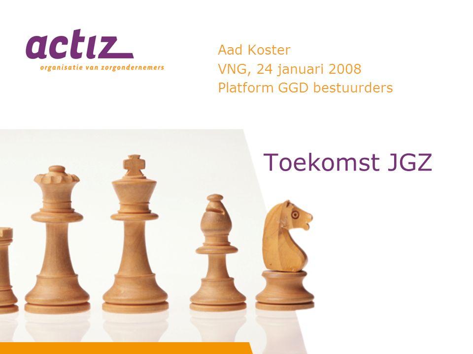 Toekomst JGZ Aad Koster VNG, 24 januari 2008 Platform GGD bestuurders