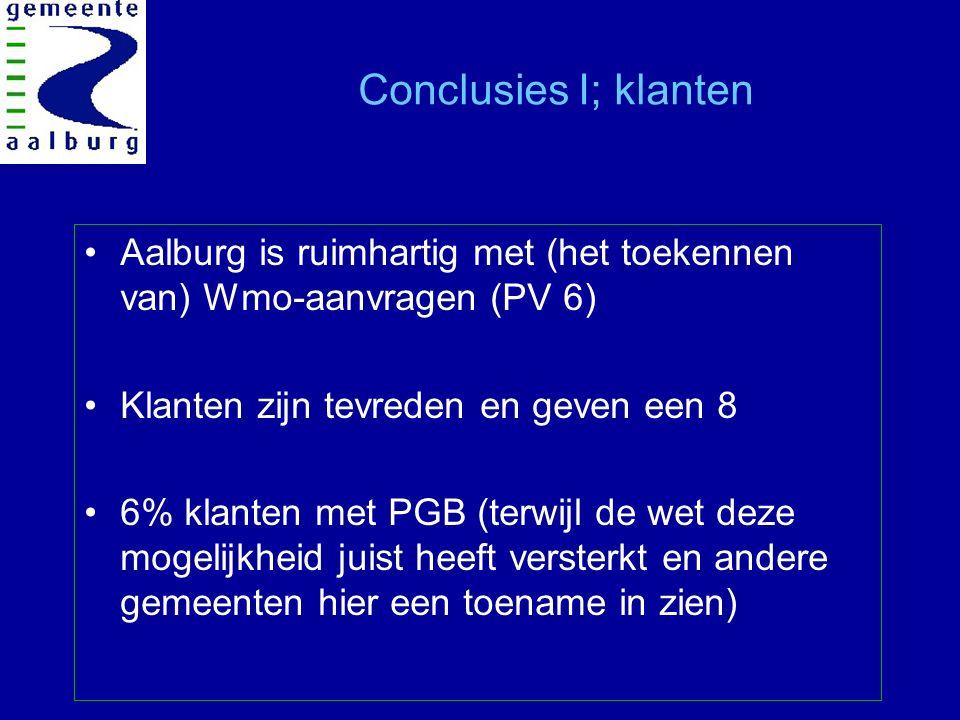 Conclusies I; klanten Aalburg is ruimhartig met (het toekennen van) Wmo-aanvragen (PV 6) Klanten zijn tevreden en geven een 8 6% klanten met PGB (terwijl de wet deze mogelijkheid juist heeft versterkt en andere gemeenten hier een toename in zien)