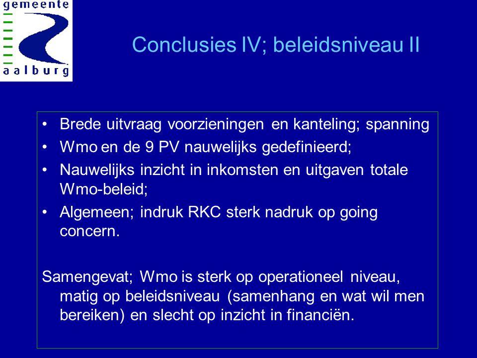 Conclusies IV; beleidsniveau II Brede uitvraag voorzieningen en kanteling; spanning Wmo en de 9 PV nauwelijks gedefinieerd; Nauwelijks inzicht in inkomsten en uitgaven totale Wmo-beleid; Algemeen; indruk RKC sterk nadruk op going concern.