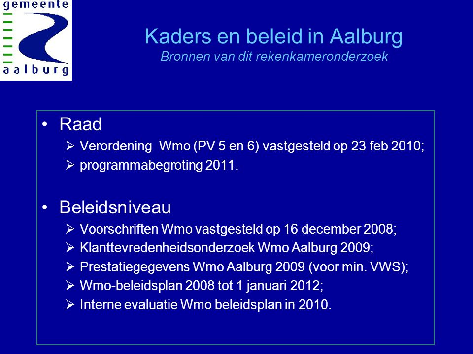 Kaders en beleid in Aalburg Bronnen van dit rekenkameronderzoek Raad  Verordening Wmo (PV 5 en 6) vastgesteld op 23 feb 2010;  programmabegroting 2011.