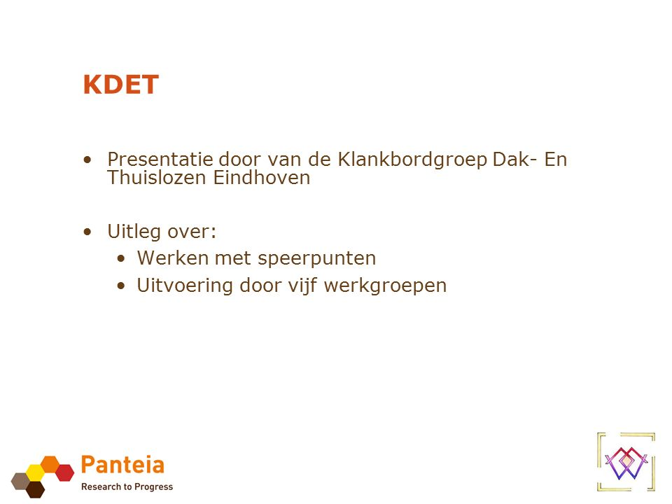 KDET Presentatie door van de Klankbordgroep Dak- En Thuislozen Eindhoven Uitleg over: Werken met speerpunten Uitvoering door vijf werkgroepen