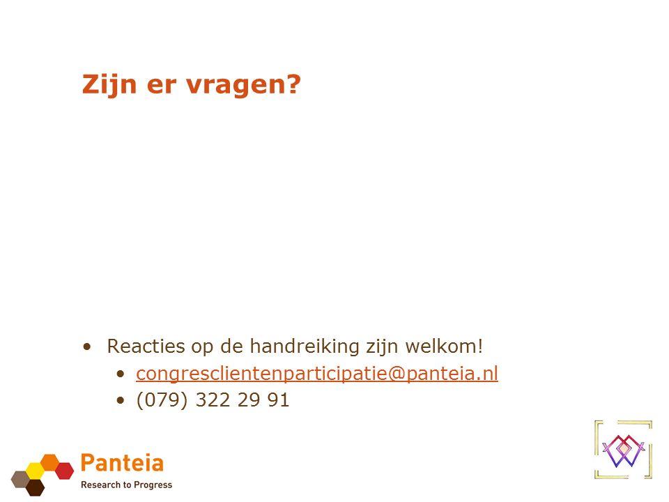 Zijn er vragen? Reacties op de handreiking zijn welkom! congresclientenparticipatie@panteia.nl (079) 322 29 91